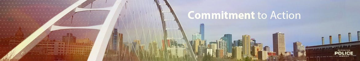 "Banner image of Edmonton with Bridge in foreground and the wording ""Commitment to Action - Edmonton Police Service on the banner right side"