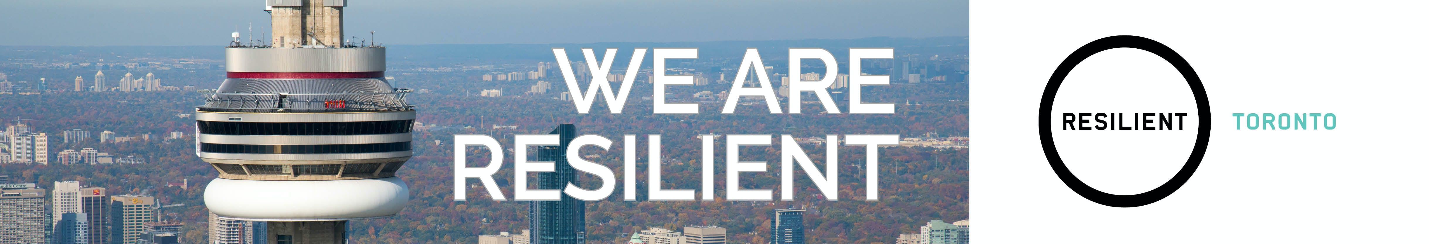 "Banner image showing a closeup of the main pod of the CN Tower with the words ""We Are Resilient"" next to it and the Resilient Toronto logo on the right"