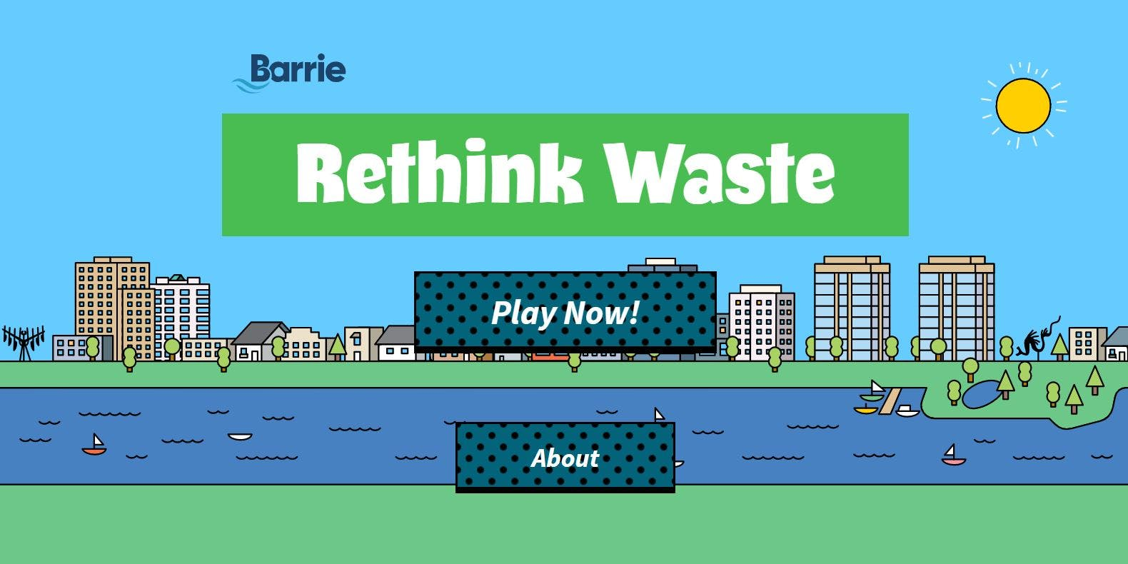 Learn about The City of Barrie's waste diversion programs in a fun way with our brand new Rethink Waste sorting game. Sort materials correctly and win fun items to build your own digital park! Note: does not apply to households outside of Barrie.