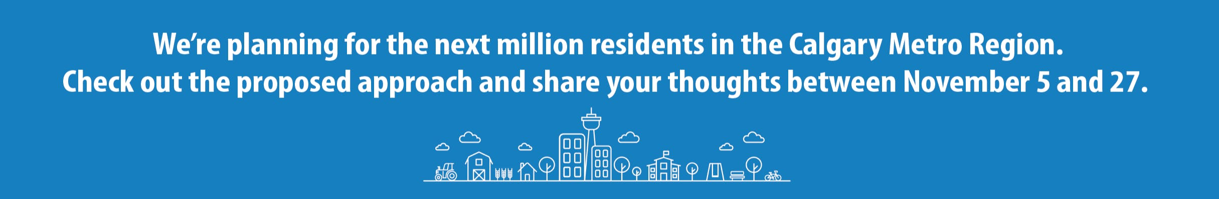 Thank you for your feedback!  Visit calgarymetroregion.ca to subscribe for updates.  More opportunities to have your say on the Regional Growth Plan coming this fall.