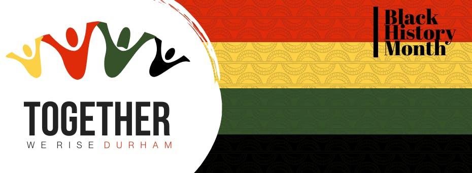 Together we rise Durham; Black History Month; designed banner