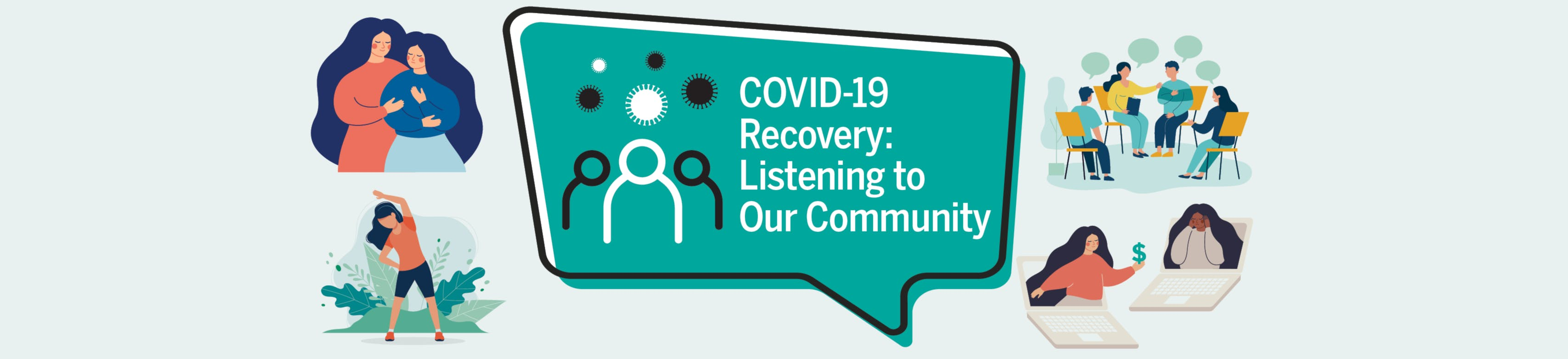 COVID-19 Recovery: Listening to Our Community with images of individuals supporting one another.