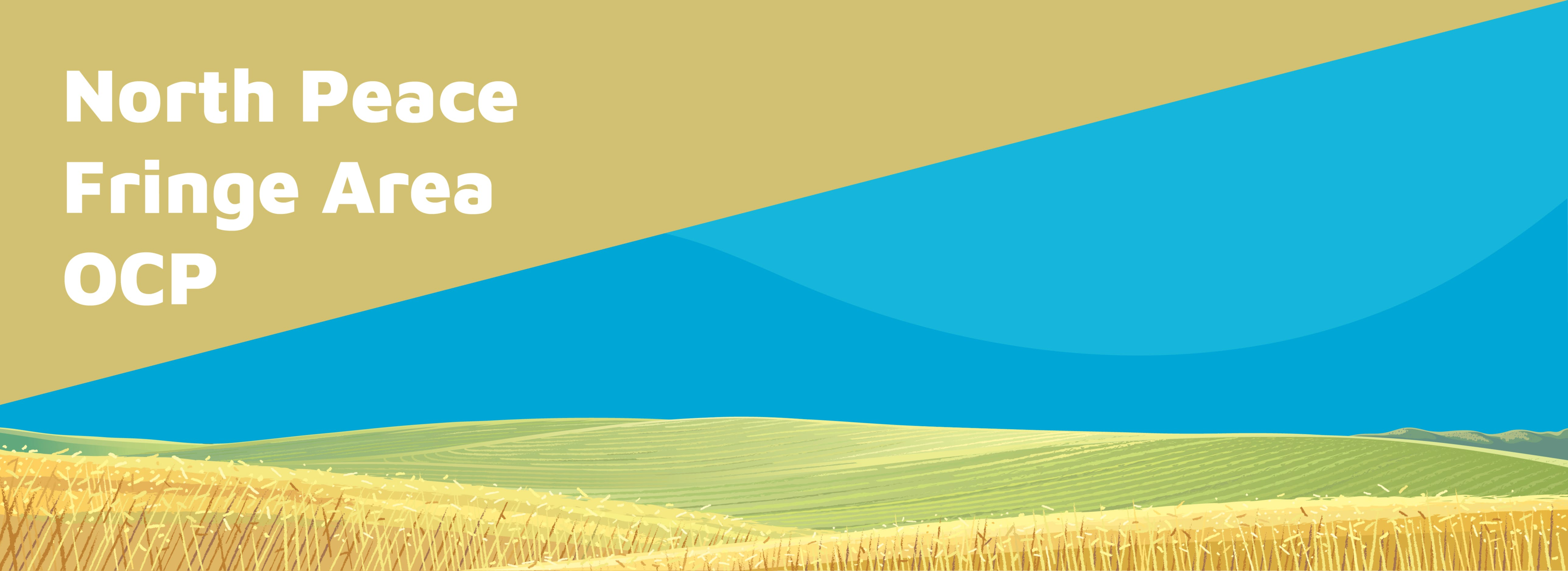 """banner with a vast open farmland scene with a blue sky """"north peace fringe area OCP"""" written on the top left"""
