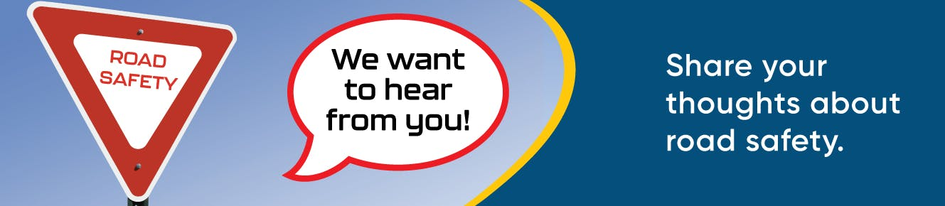 Share your feedback about road safety in the community