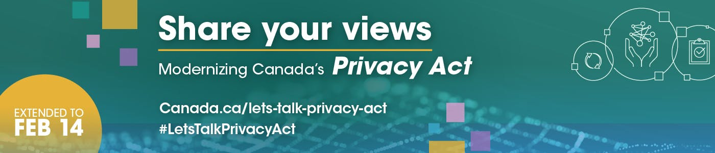 Share your views on modernizing Canada's Privacy Act. Visit Canada.ca/lets-talk-privacy-act and follow #LetsTalkPrivacyAct.