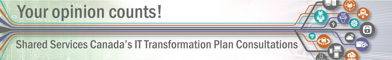 Your Opinion Counts! - Shared Services Canada's IT Transformation Plan Consultations