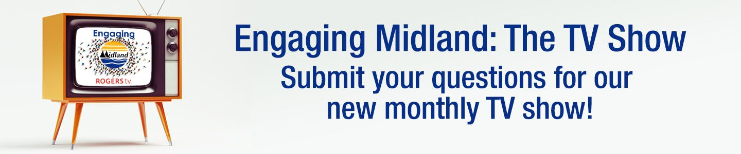 "A TV with the Engaging Midland and Rogers TV logos and the words ""Engaging Midland: The TV Show. Submit your questions for our new monthly TV show!"