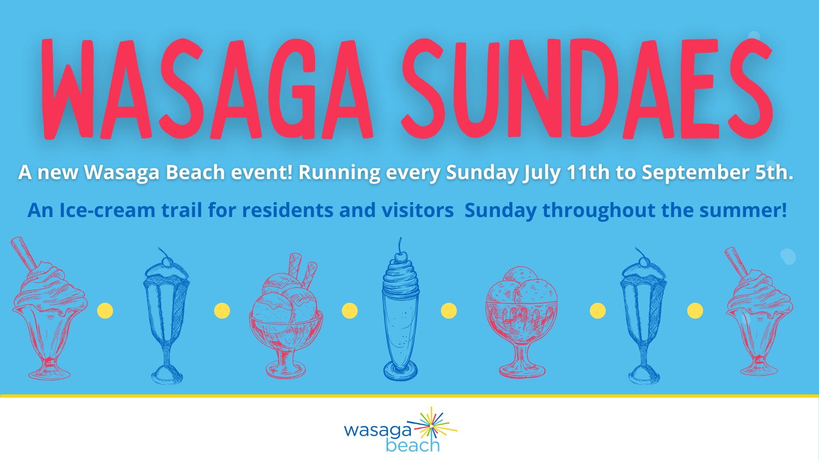 Wasaga Sundaes -  a new Wasaga Beach event! Running every Sunday, July 11 to September 5th. An Ice-cream trail for residents and visitors Sundays thought the summer!