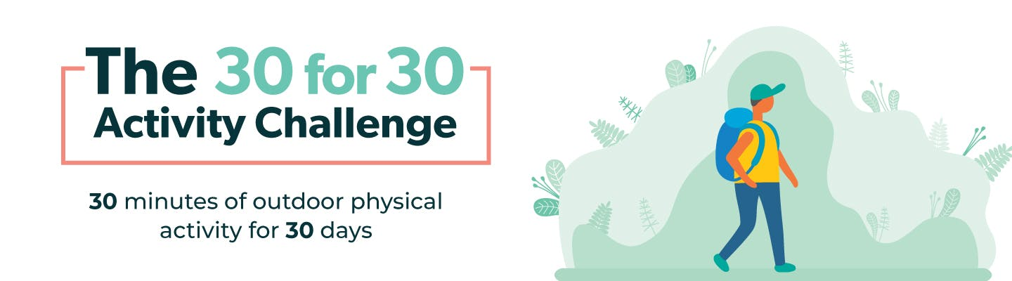 The 30 for 30 Activity Challenge. 30 minutes of outdoor physical activity for 30 days.